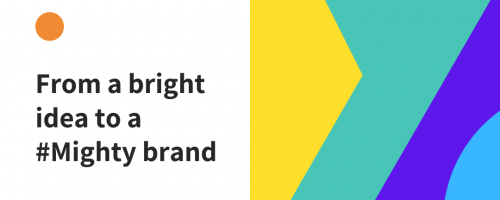 From a bright idea to a Mighty Brand